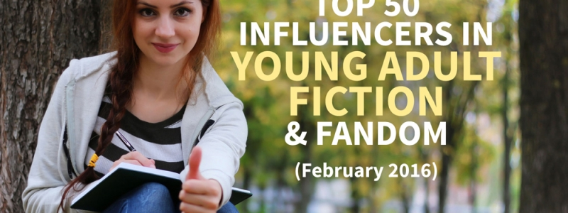 Top 50 Influencers In Young Adult Fiction & Fandom – February 2016