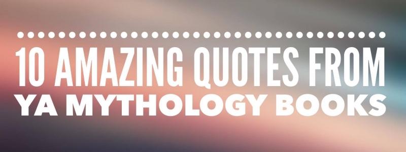 10 Amazing Quotes from YA Mythology Books