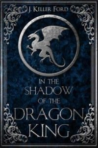 In the Shadow of the Dragon King - J Keller Ford