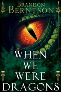When We Were Dragons - Brandon Berntson