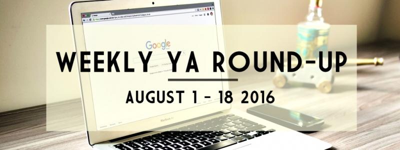 Weekly YA Round-up: August 1 – 18, 2016