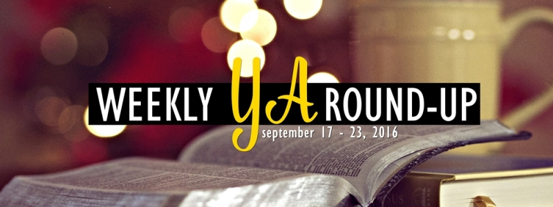 Weekly YA Round-up: September 17 – 23, 2016