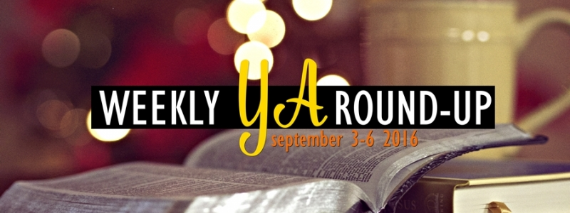Weekly YA Round-up: September 3 – 9, 2016