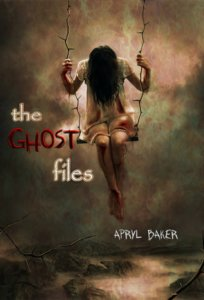 The Ghost Files - Apryl Baker