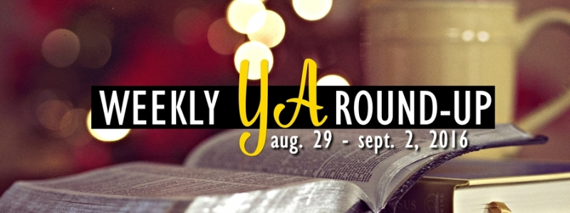 Weekly YA Round-Up: August 29 – September 2, 2016