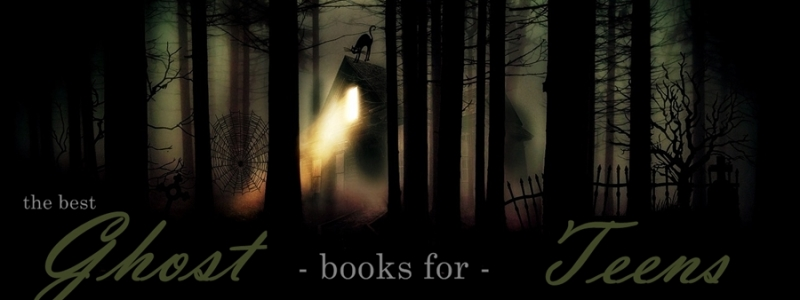The Best YA/Teen Fiction Books With Ghosts