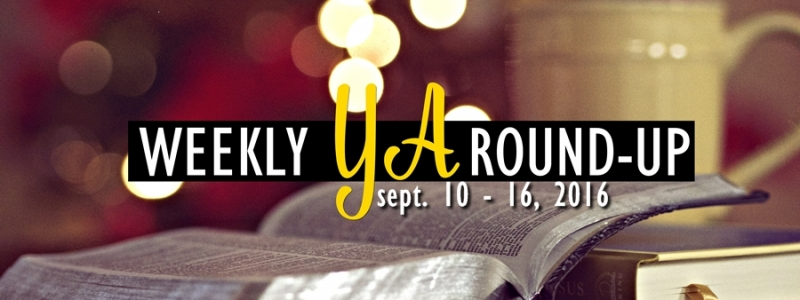 Weekly YA Round-up: September 10 – 16, 2016