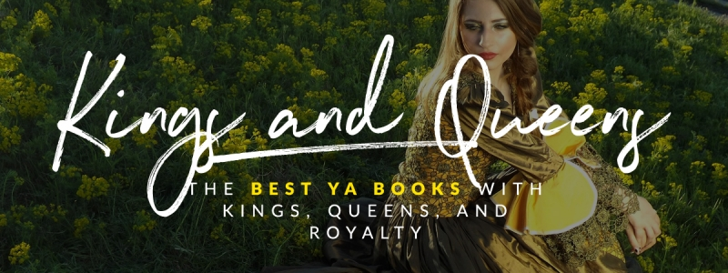 The Best YA Books with Kings, Queens, and Royalty