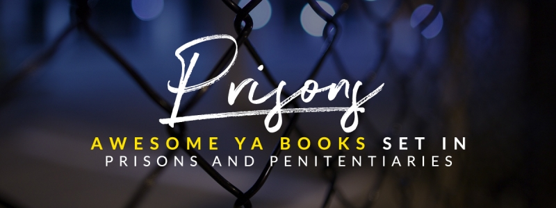 The Best YA Books Featuring Prisons